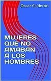 MUJERES QUE NO AMABAN A LOS HOMBRES