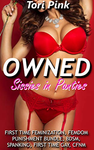 OWNED SISSIES IN PANTIES: FIRST TIME FEMINIZATION, FEMDOM PUNISHMENT BUNDLE, BDSM, SPANKING, FIRST TIME GAY, CFNM
