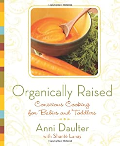 Get organically raised conscious cooking for babies and toddlers by free download organically raised conscious cooking for babies and toddlers by anni daulter shant lanay ebook forumfinder Choice Image