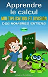 Apprendre le calcul: Multiplication et division (Livres d'apprentissage scolaire pour les enfants de 7 à 9 ans t. 2)