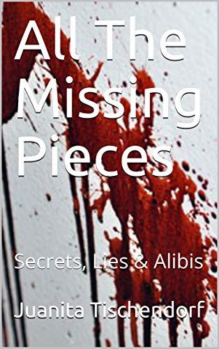 Book: All The Missing Pieces - Secrets, Lies & Alibis by Juanita Tischendorf