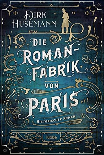 Die Romanfabrik von Paris: Historischer Roman