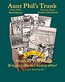 Aunt Phil s Trunk Volume Three Student Workbook Third Edition: Curriculum that brings Alaska history alive! (Aunt Phil s Trunk Student Workbooks) (Volume 3)