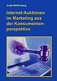 Internet-Auktionen im Marketing aus der Konsumentenperspektive - Antje Möllenberg
