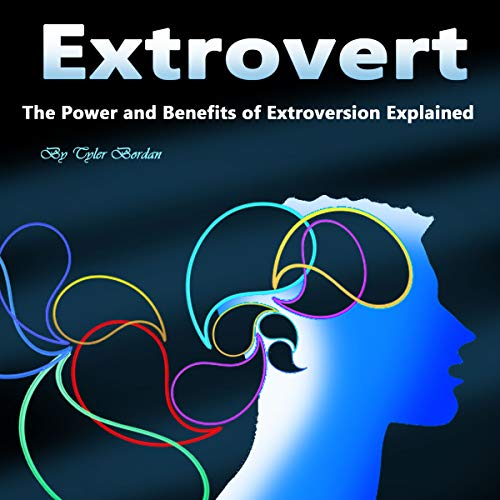 Extrovert: The Power and Benefits of Extroversion Explained Audiobook By Tyler Bordan cover art