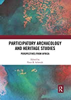 Participatory Archaeology and Heritage Studies: Perspectives from Africa