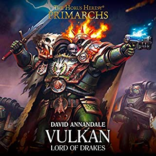 Vulkan: Lord of Drakes     The Horus Heresy              By:                                                                                                                                 David Annandale                               Narrated by:                                                                                                                                 Jonathan Keeble                      Length: 4 hrs and 50 mins     32 ratings     Overall 4.3