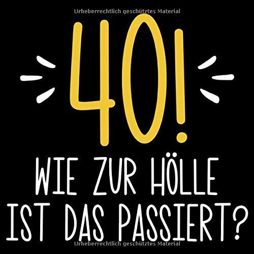 40 Wie Zur Hölle Ist Das Passiert?: Geschenkidee 40. Geburtstag Gästebuch | 40 Jahre Spruch...
