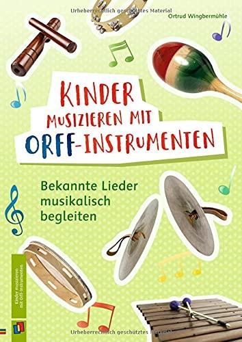 Kinder musizieren mit Orff-Instrumenten: Bekannte Lieder musikalisch begleiten – Klasse 1-4