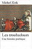 LES TROUBADOURS - UNE HISTOIRE POÉTIQUE