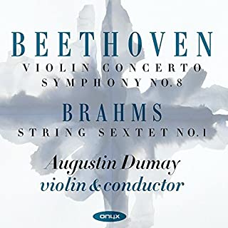 Beethoven: Violin Concerto, Symphony No.8; Brahms String Sextet No.1 by Augustin Dumay