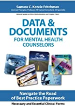 Data & Documents for mental Health Counselors: Navigate the Road of Best Practice Paperwork Necessary and Essential Records