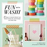Fun With Washi!: 35 Ways to Instantly Refresh Your Home, Accessories, and Packages with Wa...