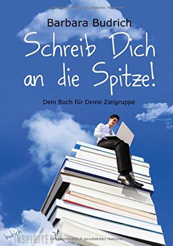 Schreib Dich an die Spitze!: Dein Buch für Deine Zielgruppe (Inspirited) (budrich Inspirited)