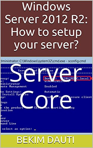 Windows Server 2012 R2: How to setup your server?: Server Core (From installation to configuration Book 4) (English Edition)