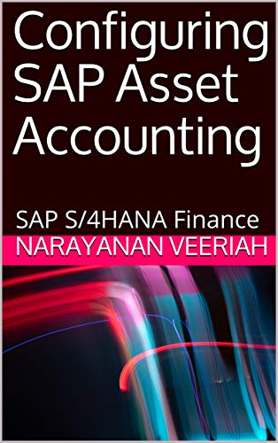 Configuring SAP Asset Accounting: SAP S/4HANA Finance (English Edition)
