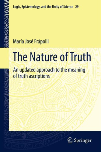 The Nature of Truth: An updated approach to the meaning of truth ascriptions (Logic, Epistemology, and the Unity of Science Book 29)