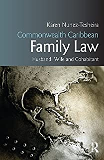 Commonwealth Caribbean Family Law: husband, wife and cohabitant (Commonwealth Caribbean Law)