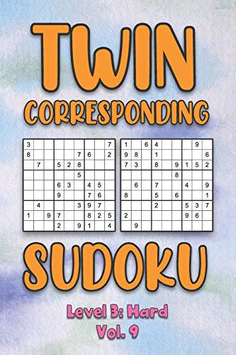 Twin Corresponding Sudoku Level 3: Hard Vol. 9: Play Twin Sudoku With Solutions Grid Hard Level Volumes 1-40 Sudoku Variation Travel Friendly Paper ... Math Challenge All Ages Kids to Adult Gifts