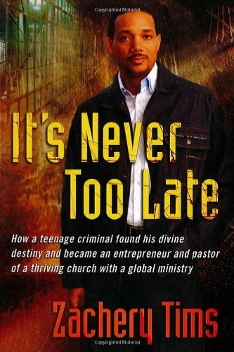 It's Never Too Late: How a teenage criminal found his divine destiny and became a successful millionaire and pastor of a thriving church (English Edition)