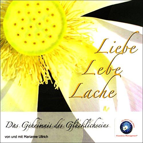 Liebe Lebe Lache - Das Geheimnis des Glücklichseins Titelbild