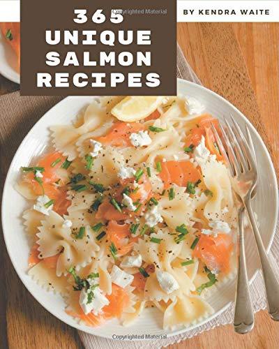 365 Unique Salmon Recipes: A Salmon Cookbook from the Heart!