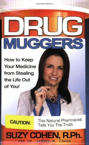 Drug Muggers: How To Keep Your Medicine From Stealing the Life Out of You