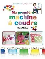 Ma première machine à coudre: J'apprends a coudre : ` le guide pour enfants 1908707690 Book Cover