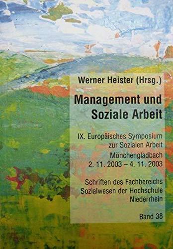 Management und Soziale Arbeit: IX. Europäisches Symposium zur Sozialen Arbeit Mönchengladbach, 02.11.2003 - 4.11.2003 (Schriften des Fachbereiches ... der Hochschule Niederrhein Mönchengladbach)