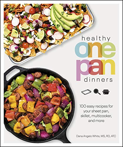 Healthy One Pan Dinners: 100 Easy Recipes for Your Sheet Pan, Skillet, Multicooker and More (Healthy Cookbook)