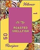 Oh! Top 50 Roasted Shellfish Recipes Volume 1: A Timeless Roasted Shellfish Cookbook (English Edition)