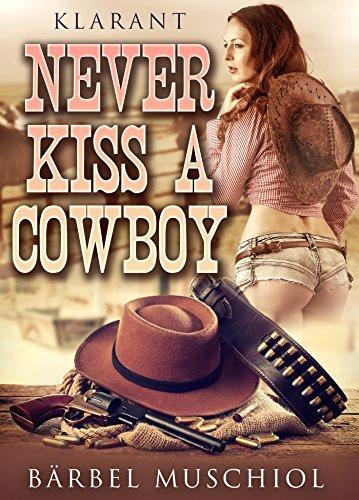 Never kiss a cowboy. Erotischer Roman von [Muschiol, Bärbel]