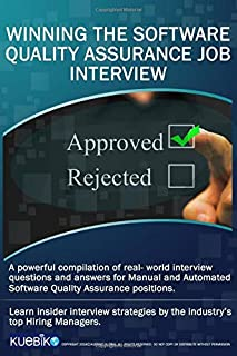WINNING THE SOFTWARE QUALITY ASSURANCE JOB INTERVIEW: A powerful compilation of real world interview questions and answers...