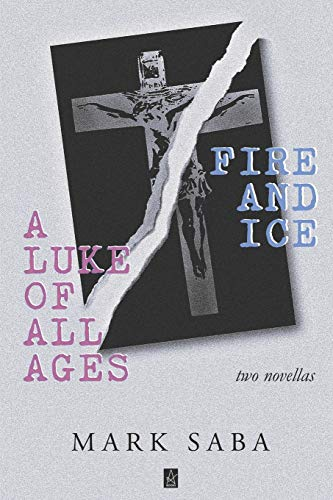 A LUKE of ALL AGES and FIRE and ICE: Two Novellas