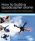 How to build a quadcopter drone: A complete guide to building a radio controlled quadcopter (English Edition)