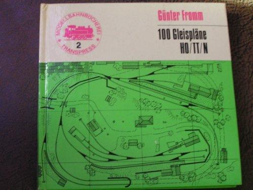 Hundert Gleispläne für kleine und mittlere Modellbahn- Anlagen. HO, TT, N