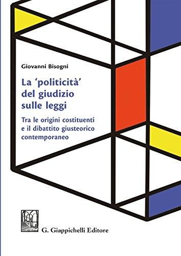 La «politicità» del giudizio sulle leggi. Tra le origini costituenti e il dibattito giusteorico contemporaneo