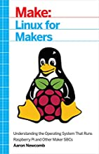 Linux for Makers: Understanding the Operating System That Runs Raspberry Pi and Other Maker SBCs