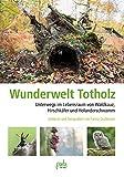 Wunderwelt Totholz: Unterwegs im Lebensraum von Waldkauz, Hirschkäfer und Holunderschwamm Entdeckt...