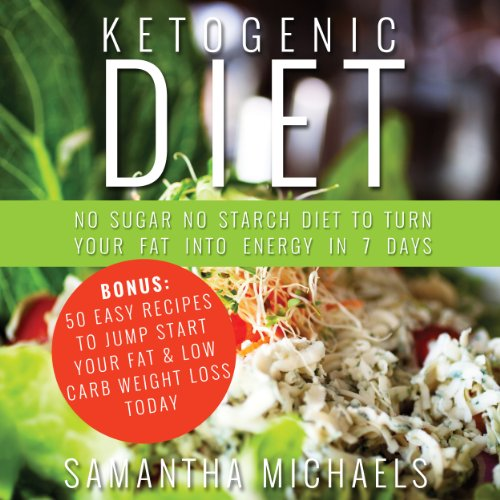 Ketogenic Diet: No Sugar No Starch Diet To Turn Your Fat Into Energy In 7 Days audiobook cover art