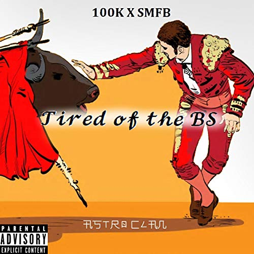 Tired of the B.S (feat. 100k & Smfb) [Explicit]