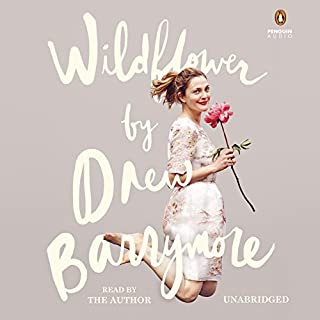 Wildflower                   By:                                                                                                                                 Drew Barrymore                               Narrated by:                                                                                                                                 Drew Barrymore                      Length: 7 hrs and 5 mins     2,769 ratings     Overall 4.4