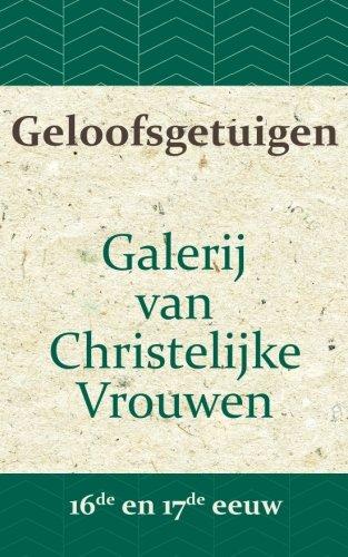 Geloofsgetuigen: Galerij van Christelijke Vrouwen in de 16e en 17e eeuw