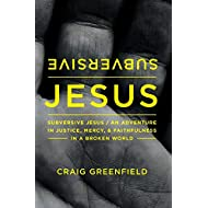 Subversive Jesus: An Adventure in Justice, Mercy, and Faithfulness in a Broken World