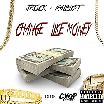 Change Like Money (feat. KaliMist & Jrock)