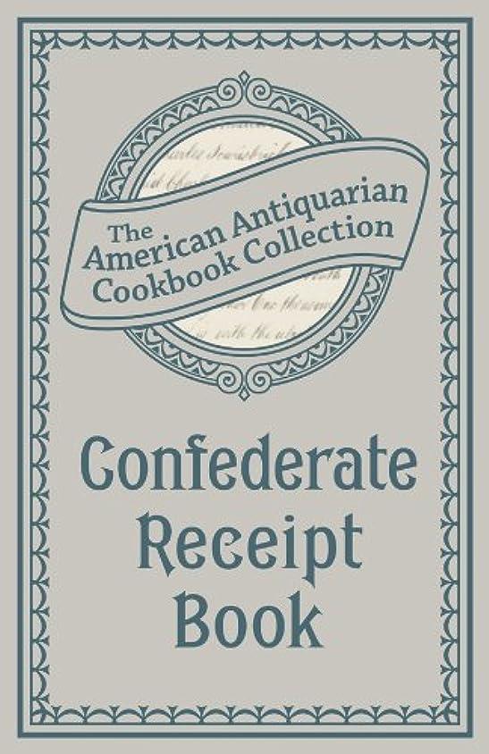 脳保存広まったConfederate Receipt Book: A Compilation of Over One Hundred Receipts, Adapted to the Times (American Antiquarian Cookbook Collection) (English Edition)