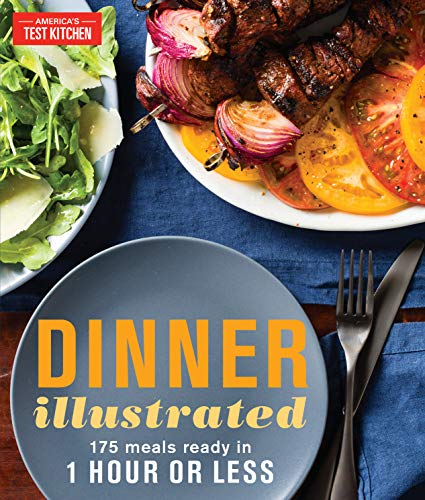 Dinner Illustrated: 175 Meals Ready in 1 Hour or...