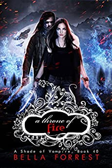A Shade of Vampire 40: A Throne of Fire by [Bella Forrest]