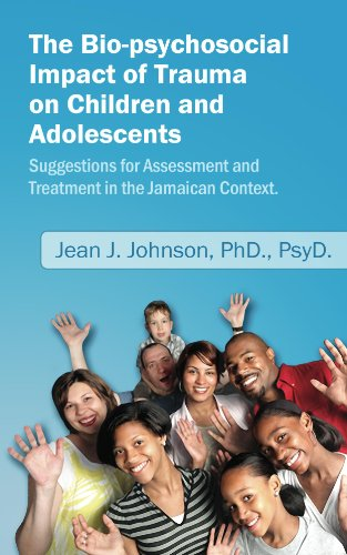 The Bio-psychosocial Impact of Trauma on Children and Adolescents. Suggestions for Assessment and Treatment in the Jamaican Context