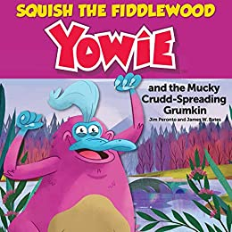 Squish The Fiddlewood Yowie: and the Mucky Crudd-Spreading Grumkin by [Jim Peronto, James W. Bates]